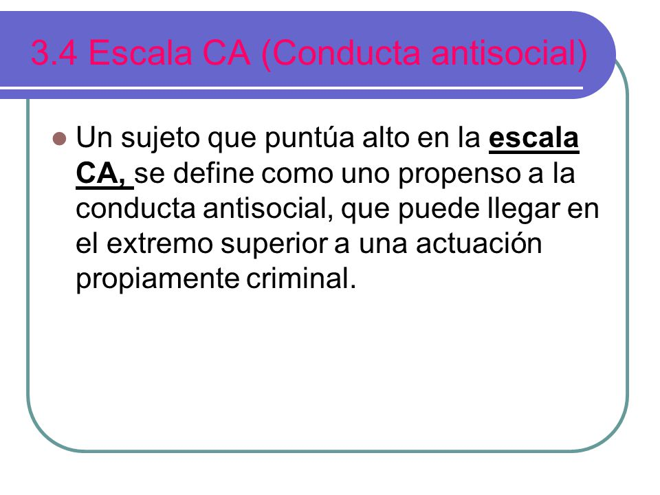 3.4 Escala CA (Conducta antisocial)