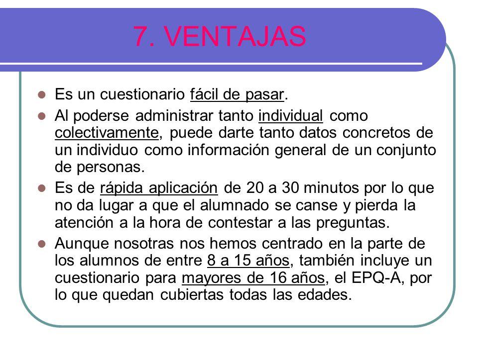 7. VENTAJAS Es un cuestionario fácil de pasar.