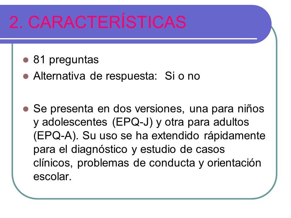 2. CARACTERÍSTICAS 81 preguntas Alternativa de respuesta: Si o no