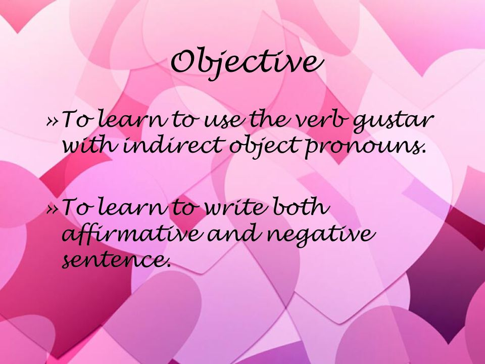 Objective To learn to use the verb gustar with indirect object pronouns.