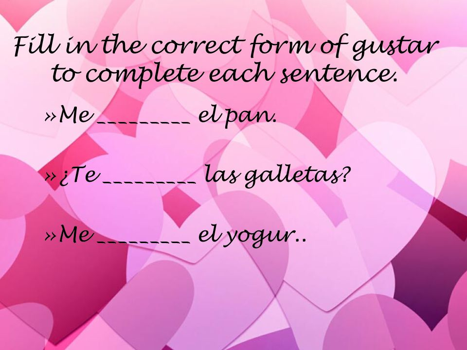 Fill in the correct form of gustar to complete each sentence.