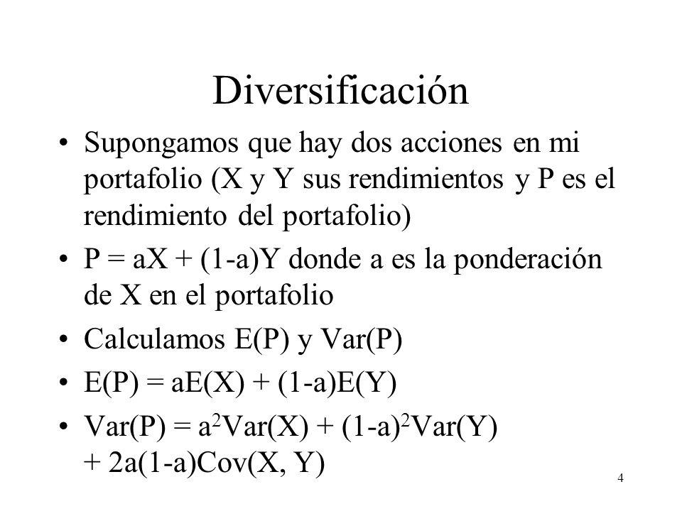 Diversificación Supongamos que hay dos acciones en mi portafolio (X y Y sus rendimientos y P es el rendimiento del portafolio)