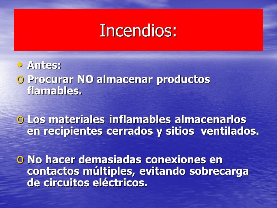 Incendios: Antes: Procurar NO almacenar productos flamables.