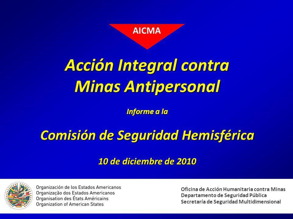 AICMA Acción Integral contra Minas Antipersonal Informe a la Comisión de Seguridad Hemisférica 10 de diciembre de 2010.