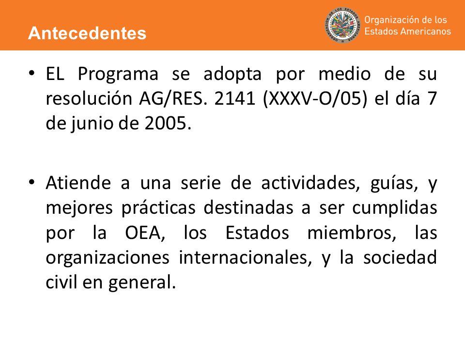 AntecedentesEL Programa se adopta por medio de su resolución AG/RES. 2141 (XXXV-O/05) el día 7 de junio de 2005.