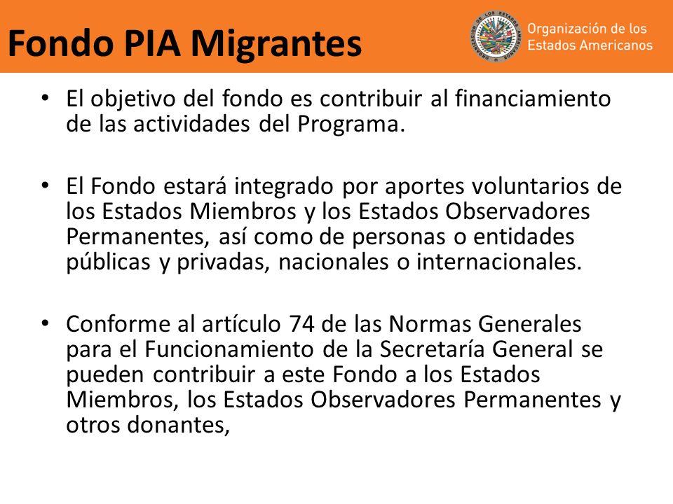 Fondo PIA Migrantes El objetivo del fondo es contribuir al financiamiento de las actividades del Programa.
