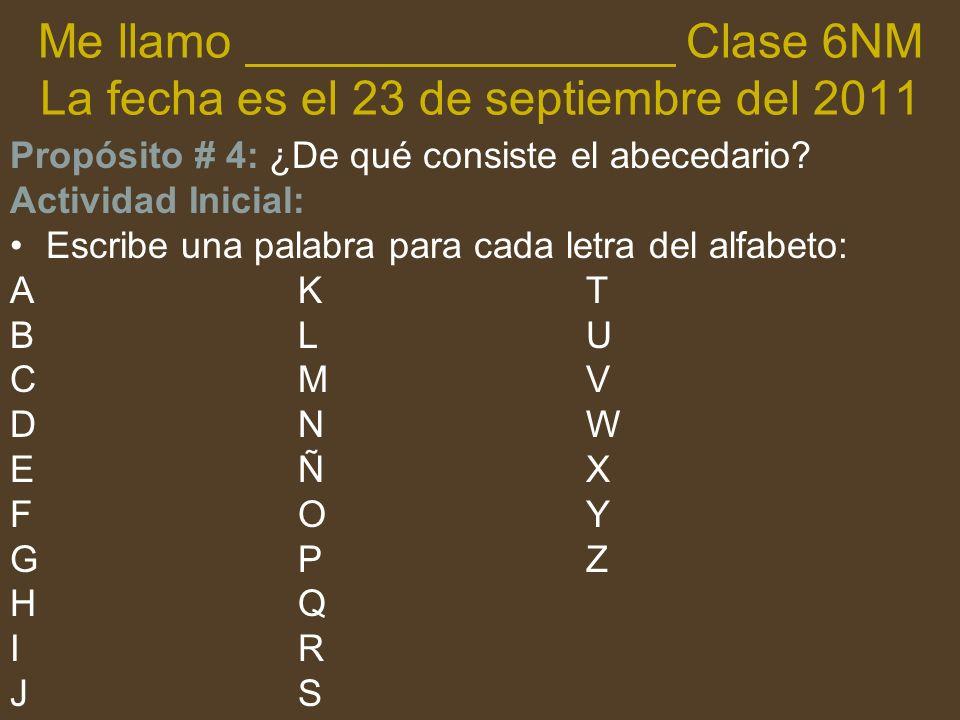 Me llamo ________________ Clase 6NM La fecha es el 23 de septiembre del 2011