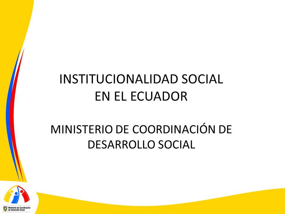INSTITUCIONALIDAD SOCIAL EN EL ECUADOR MINISTERIO DE COORDINACIÓN DE DESARROLLO SOCIAL