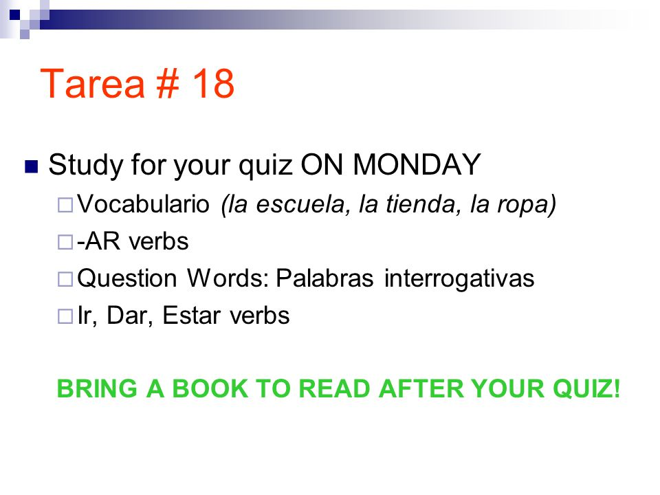 Tarea # 18 Study for your quiz ON MONDAY