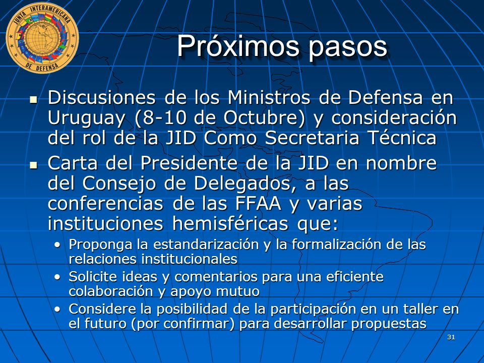 Próximos pasos Discusiones de los Ministros de Defensa en Uruguay (8-10 de Octubre) y consideración del rol de la JID Como Secretaria Técnica.