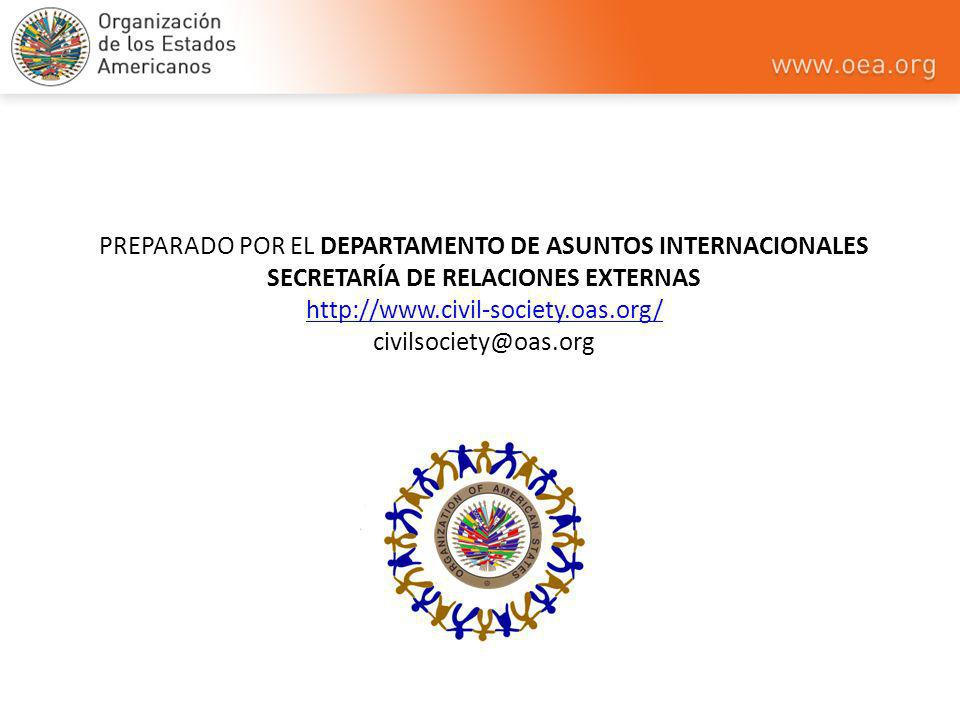 PREPARADO POR EL DEPARTAMENTO DE ASUNTOS INTERNACIONALES SECRETARÍA DE RELACIONES EXTERNAS http://www.civil-society.oas.org/ civilsociety@oas.org