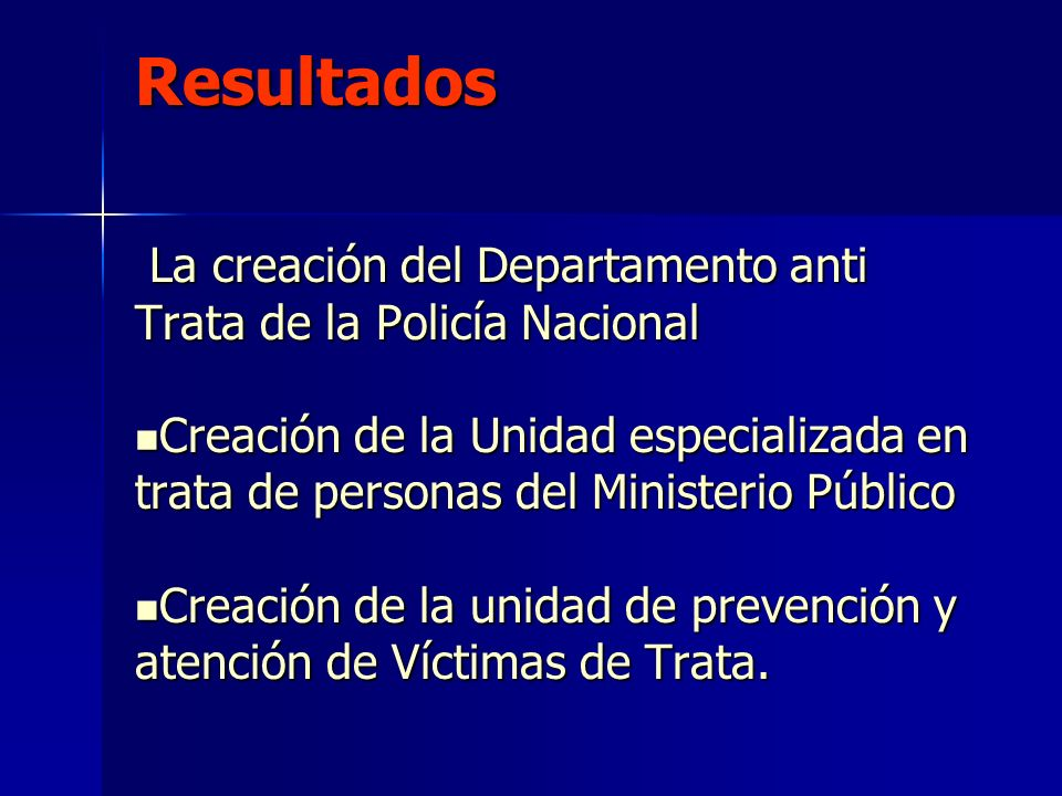 Resultados La creación del Departamento anti Trata de la Policía Nacional.