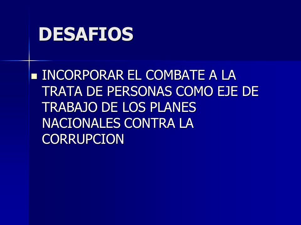 DESAFIOSINCORPORAR EL COMBATE A LA TRATA DE PERSONAS COMO EJE DE TRABAJO DE LOS PLANES NACIONALES CONTRA LA CORRUPCION.