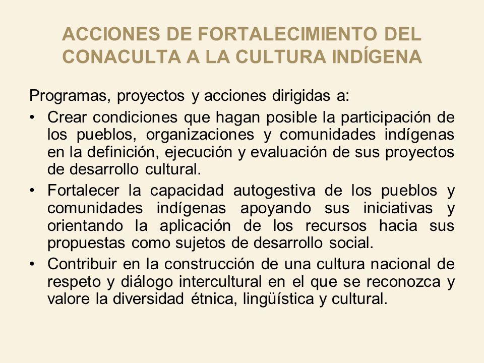 ACCIONES DE FORTALECIMIENTO DEL CONACULTA A LA CULTURA INDÍGENA