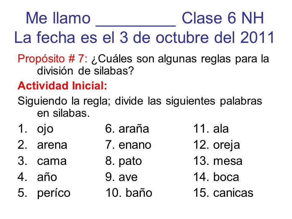 Me llamo _________ Clase 6 NH La fecha es el 3 de octubre del 2011