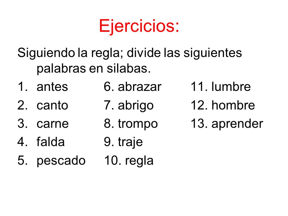 Ejercicios: Siguiendo la regla; divide las siguientes palabras en silabas. antes 6. abrazar 11. lumbre.