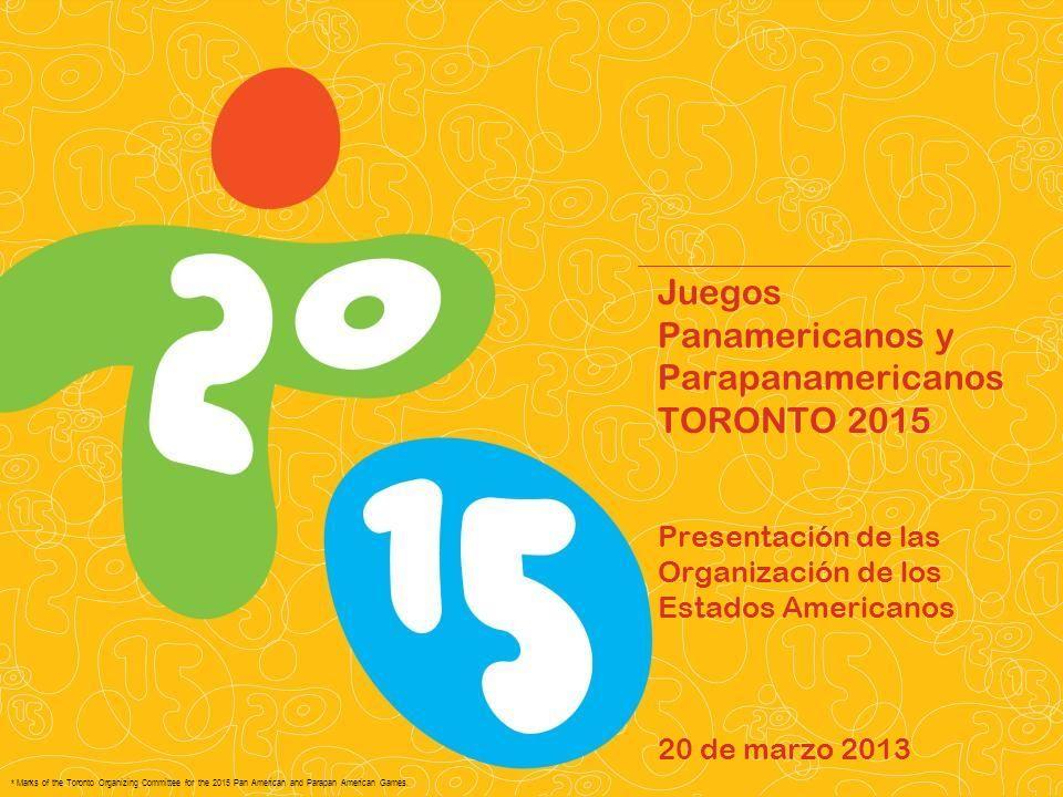 Juegos Panamericanos y Parapanamericanos TORONTO 2015 Presentación de las Organización de los Estados Americanos 20 de marzo 2013
