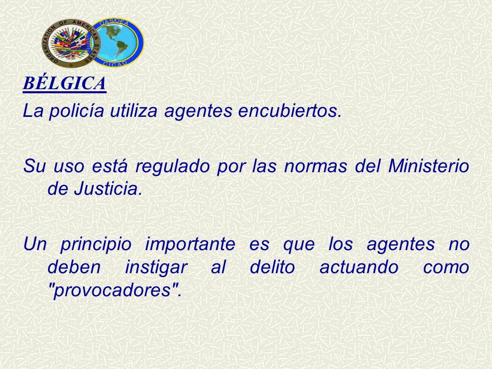 BÉLGICA La policía utiliza agentes encubiertos. Su uso está regulado por las normas del Ministerio de Justicia.