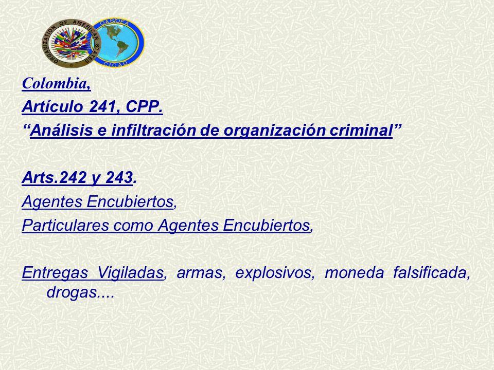 Colombia, Artículo 241, CPP. Análisis e infiltración de organización criminal Arts.242 y 243. Agentes Encubiertos,
