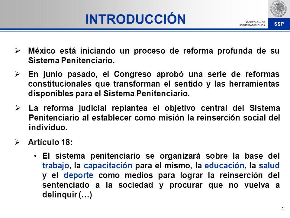 INTRODUCCIÓN México está iniciando un proceso de reforma profunda de su Sistema Penitenciario.