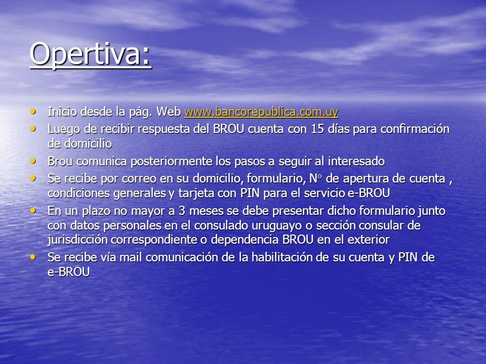 Opertiva: Inicio desde la pág. Web www.bancorepublica.com.uy. Luego de recibir respuesta del BROU cuenta con 15 días para confirmación de domicilio.