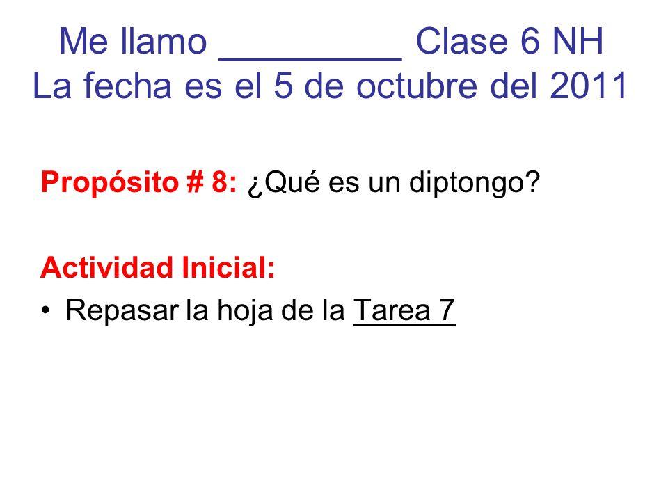 Me llamo _________ Clase 6 NH La fecha es el 5 de octubre del 2011
