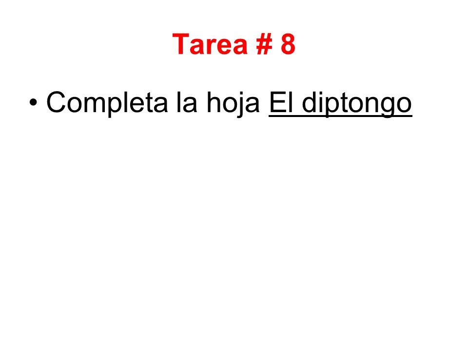 Tarea # 8 Completa la hoja El diptongo