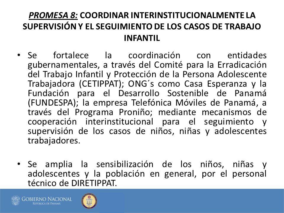 PROMESA 8: COORDINAR INTERINSTITUCIONALMENTE LA SUPERVISIÓN Y EL SEGUIMIENTO DE LOS CASOS DE TRABAJO INFANTIL