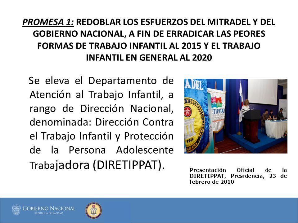 PROMESA 1: REDOBLAR LOS ESFUERZOS DEL MITRADEL Y DEL GOBIERNO NACIONAL, A FIN DE ERRADICAR LAS PEORES FORMAS DE TRABAJO INFANTIL AL 2015 Y EL TRABAJO INFANTIL EN GENERAL AL 2020