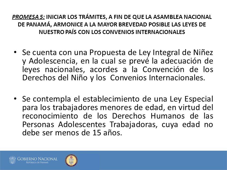 PROMESA 5: INICIAR LOS TRÁMITES, A FIN DE QUE LA ASAMBLEA NACIONAL DE PANAMÁ, ARMONICE A LA MAYOR BREVEDAD POSIBLE LAS LEYES DE NUESTRO PAÍS CON LOS CONVENIOS INTERNACIONALES