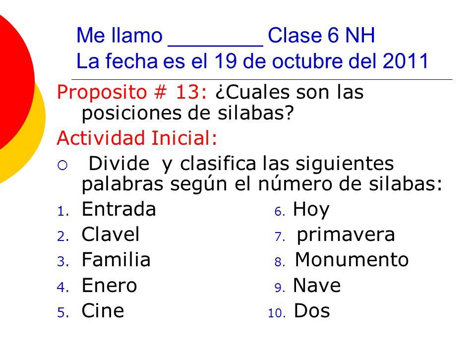 Me llamo ________ Clase 6 NH La fecha es el 19 de octubre del 2011