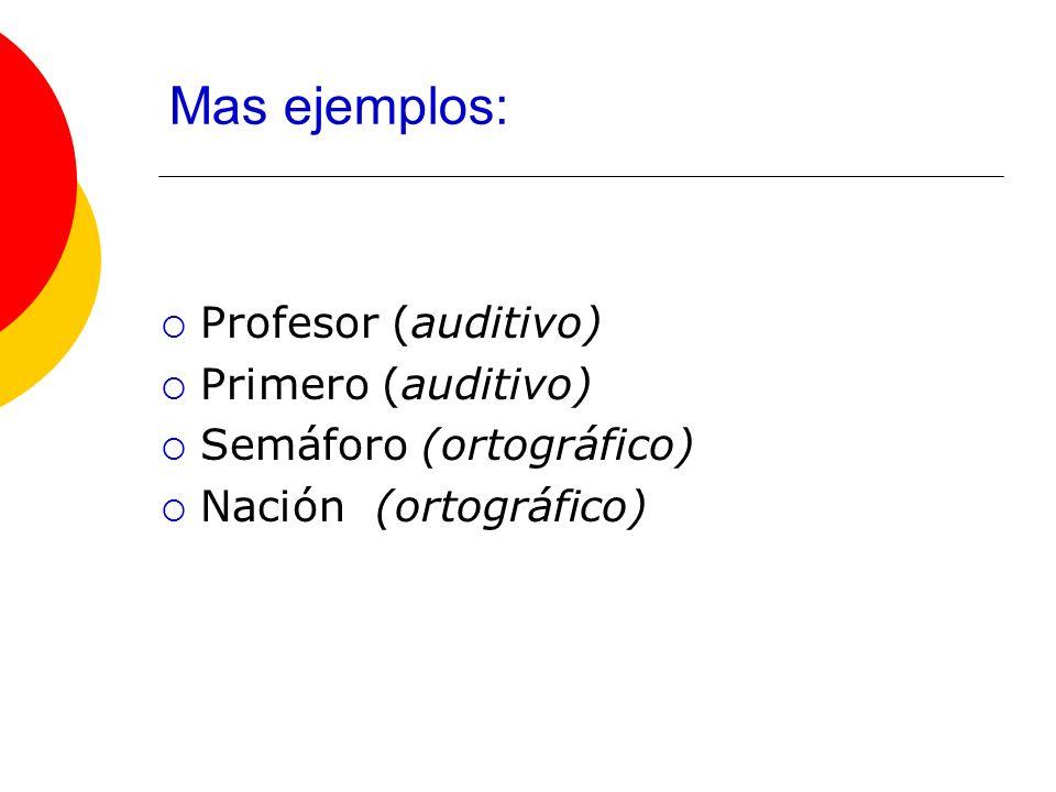 Mas ejemplos: Profesor (auditivo) Primero (auditivo)