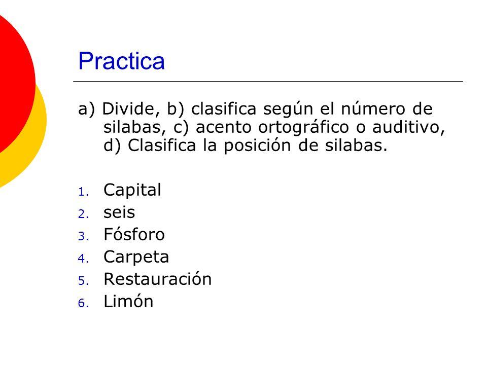 Practica a) Divide, b) clasifica según el número de silabas, c) acento ortográfico o auditivo, d) Clasifica la posición de silabas.