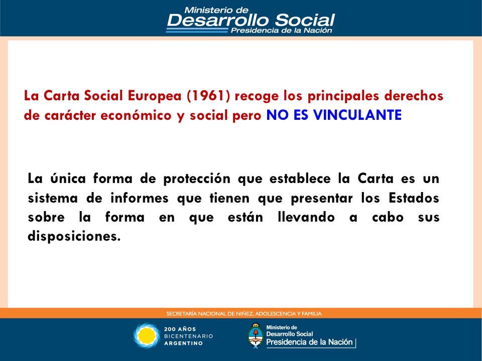 La Carta Social Europea (1961) recoge los principales derechos de carácter económico y social pero NO ES VINCULANTE