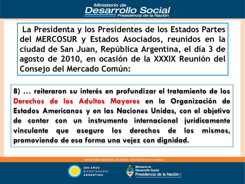 La Presidenta y los Presidentes de los Estados Partes del MERCOSUR y Estados Asociados, reunidos en la ciudad de San Juan, República Argentina, el día 3 de agosto de 2010, en ocasión de la XXXIX Reunión del Consejo del Mercado Común: