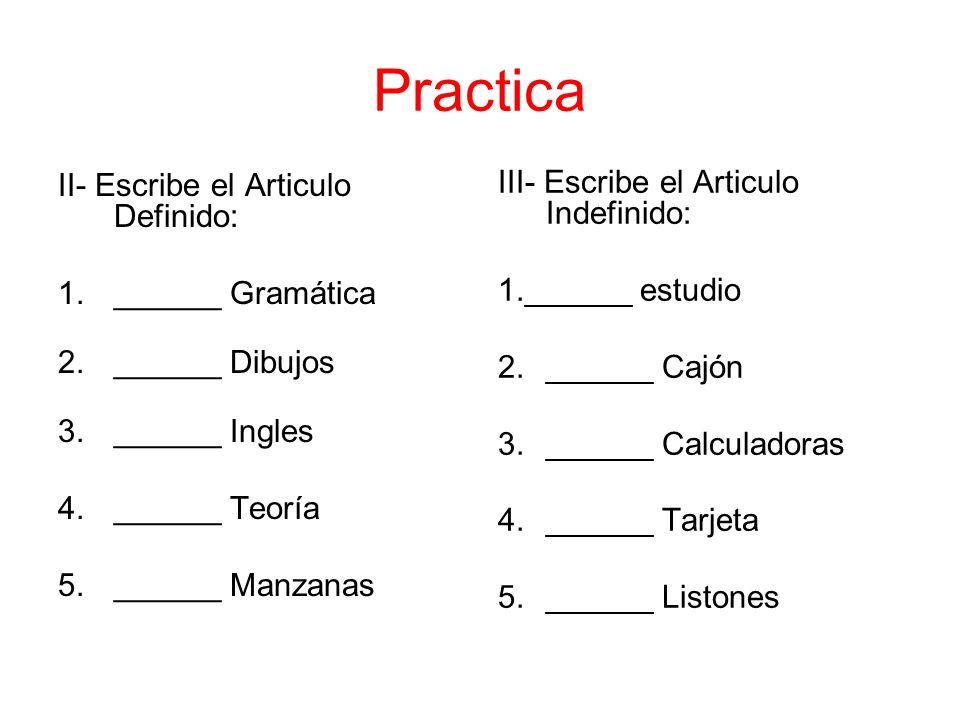 Practica III- Escribe el Articulo Indefinido:
