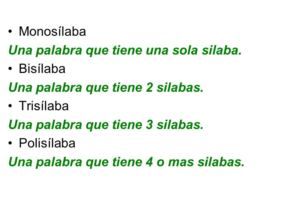 Monosílaba Una palabra que tiene una sola silaba. Bisílaba. Una palabra que tiene 2 silabas. Trisílaba.