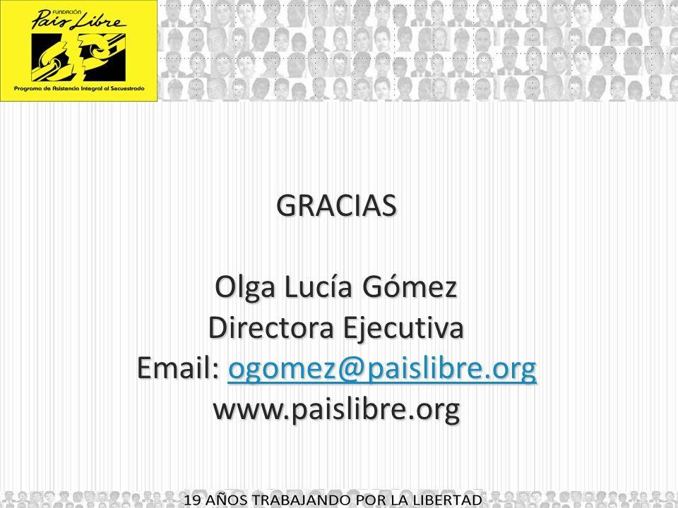 GRACIAS Olga Lucía Gómez Directora Ejecutiva Email: ogomez@paislibre.org www.paislibre.org