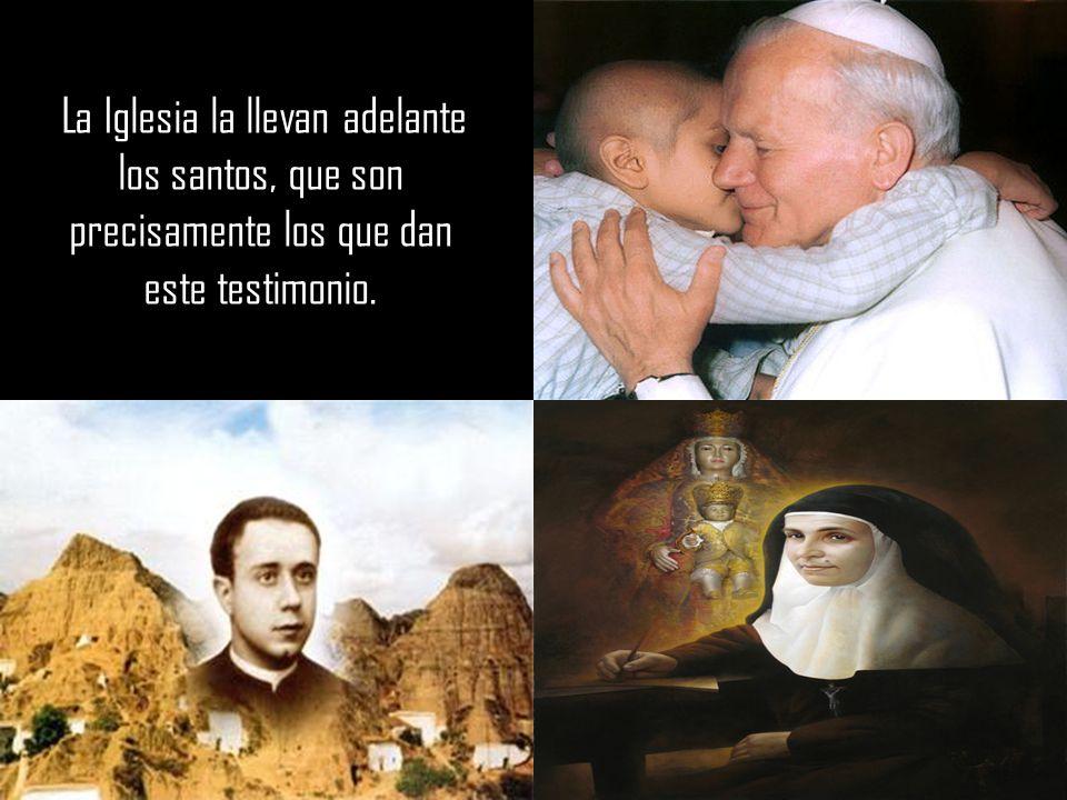 La Iglesia la llevan adelante los santos, que son precisamente los que dan este testimonio.