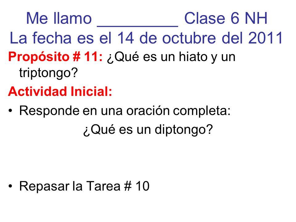 Me llamo _________ Clase 6 NH La fecha es el 14 de octubre del 2011