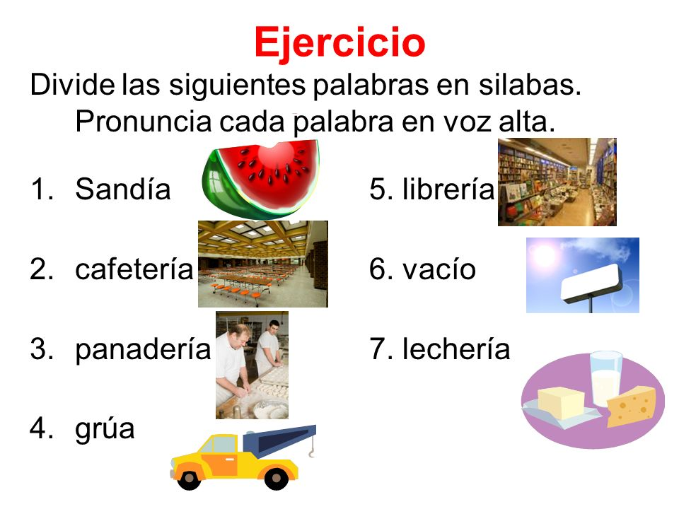 EjercicioDivide las siguientes palabras en silabas. Pronuncia cada palabra en voz alta. Sandía 5. librería.