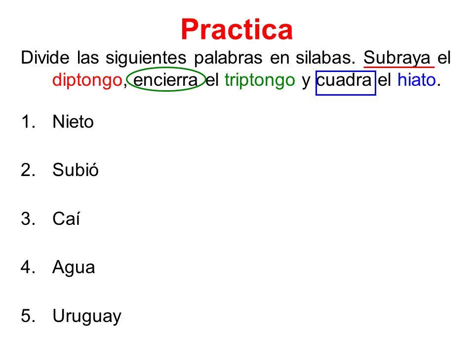 PracticaDivide las siguientes palabras en silabas. Subraya el diptongo, encierra el triptongo y cuadra el hiato.