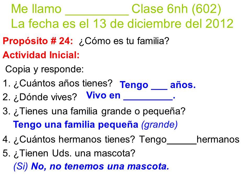 Me llamo _________ Clase 6nh (602) La fecha es el 13 de diciembre del 2012