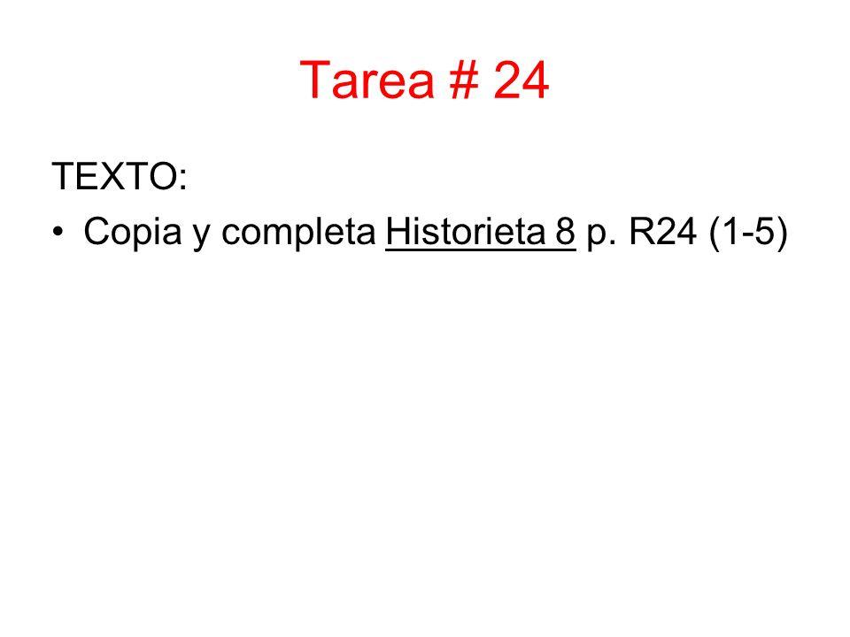 Tarea # 24 TEXTO: Copia y completa Historieta 8 p. R24 (1-5)