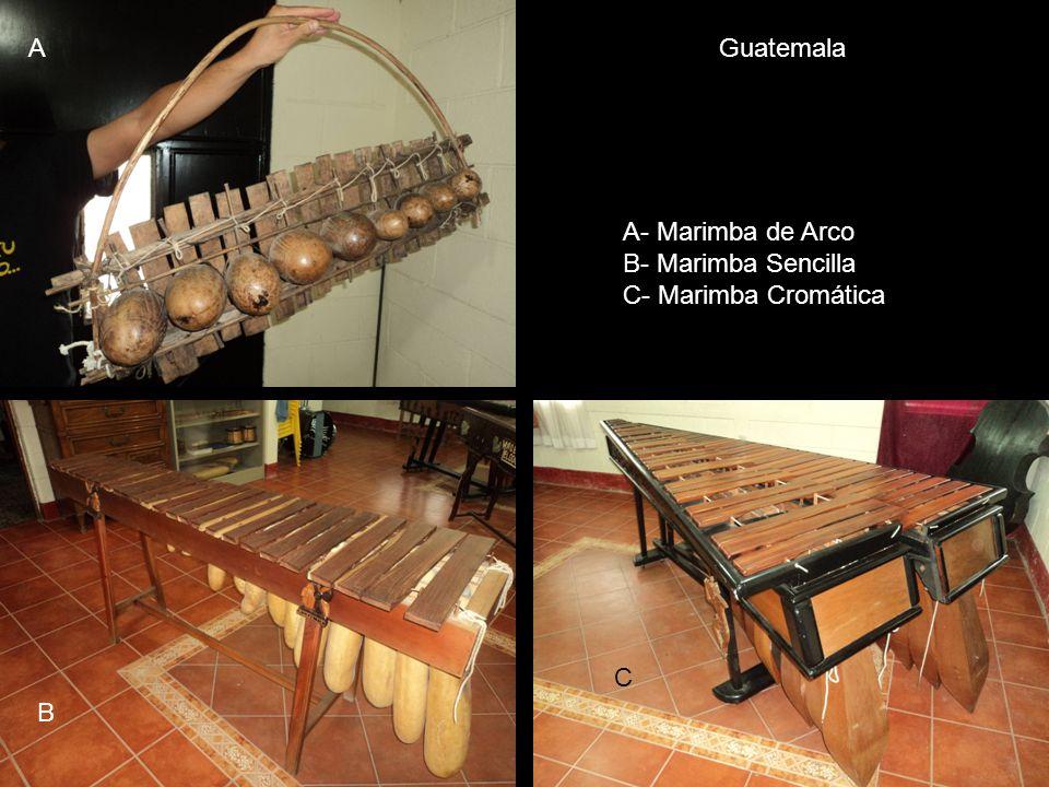 A Guatemala A- Marimba de Arco B- Marimba Sencilla C- Marimba Cromática C B