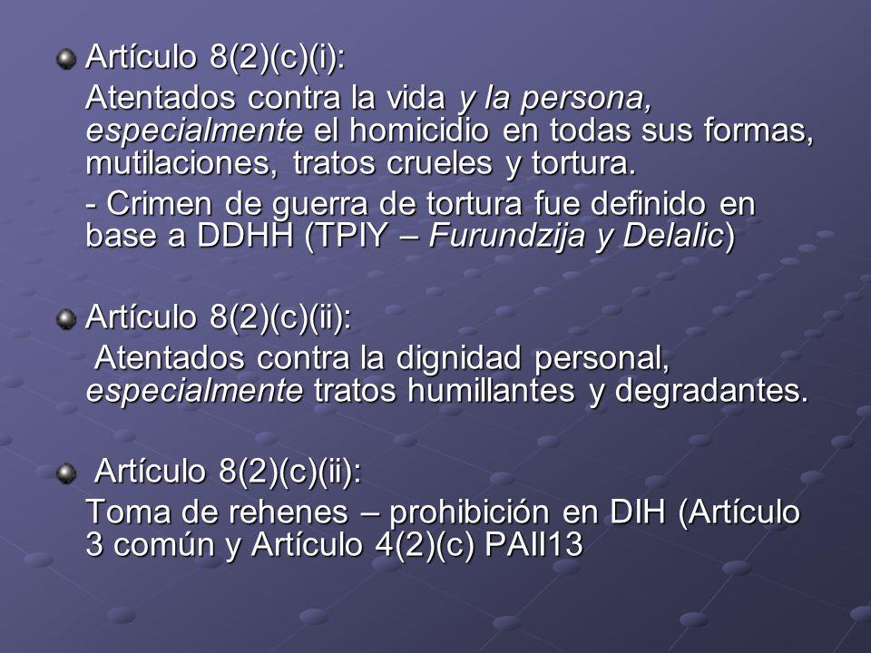 Artículo 8(2)(c)(i): Atentados contra la vida y la persona, especialmente el homicidio en todas sus formas, mutilaciones, tratos crueles y tortura.