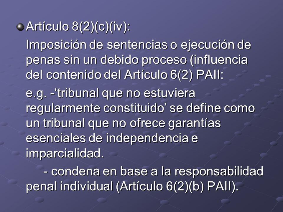 Artículo 8(2)(c)(iv): Imposición de sentencias o ejecución de penas sin un debido proceso (influencia del contenido del Artículo 6(2) PAII: