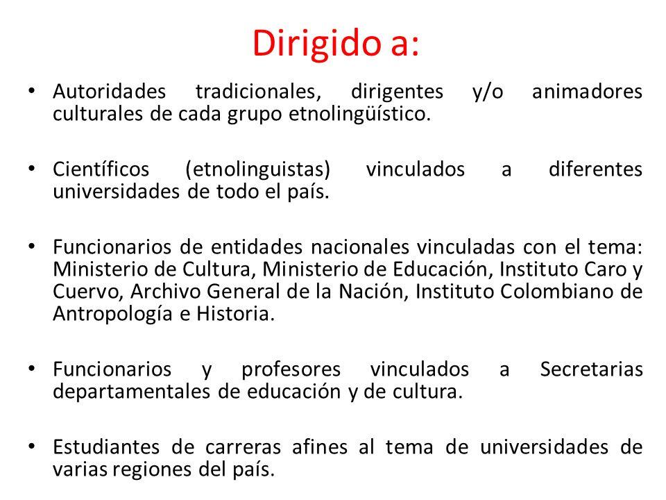 Dirigido a:Autoridades tradicionales, dirigentes y/o animadores culturales de cada grupo etnolingüístico.
