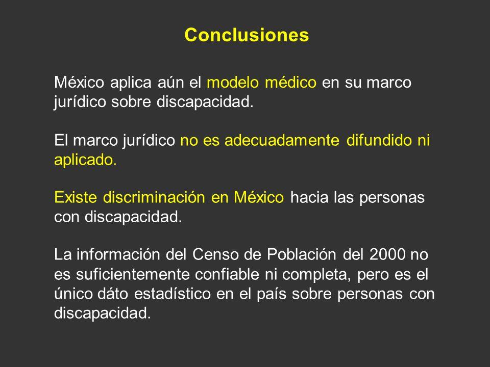 ConclusionesMéxico aplica aún el modelo médico en su marco jurídico sobre discapacidad. El marco jurídico no es adecuadamente difundido ni aplicado.