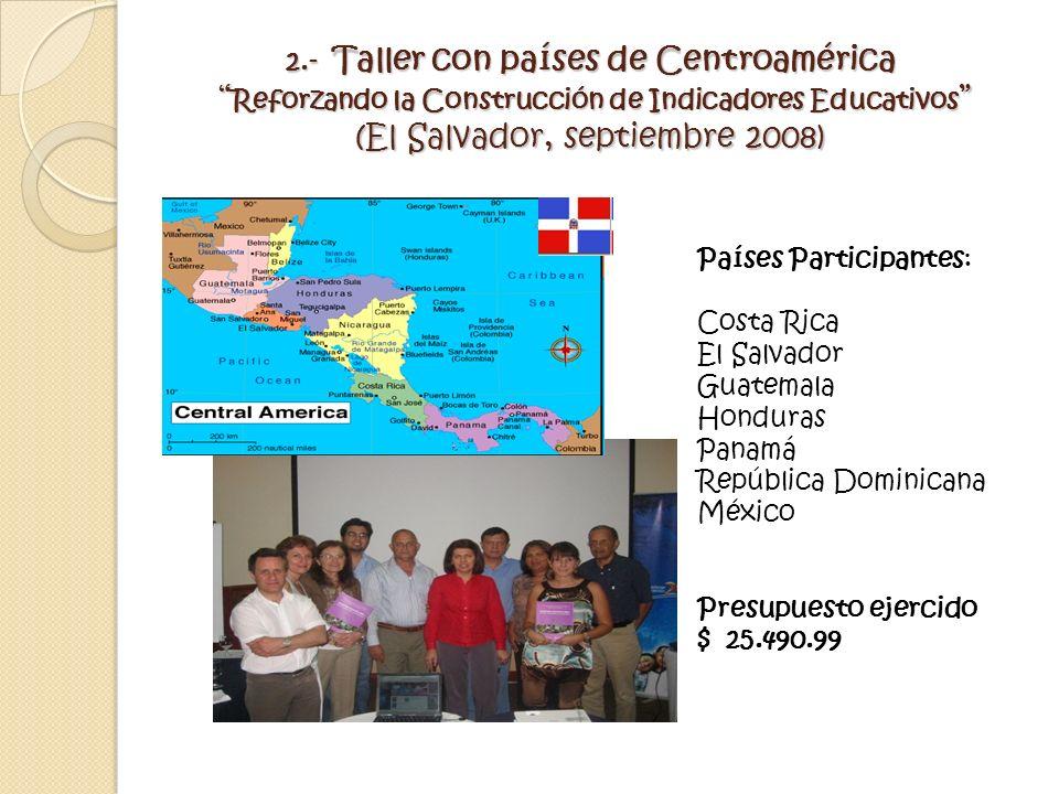 2.- Taller con países de Centroamérica Reforzando la Construcción de Indicadores Educativos (El Salvador, septiembre 2008)